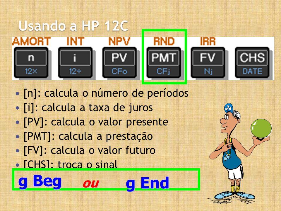 g Beg g End Usando a HP 12C ou [n]: calcula o número de períodos